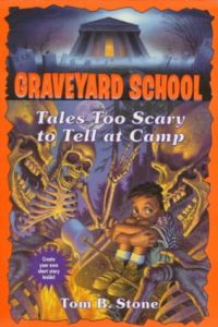 Tom B Stone - Graveyard School - Tales Too Scary to Tell at Camp