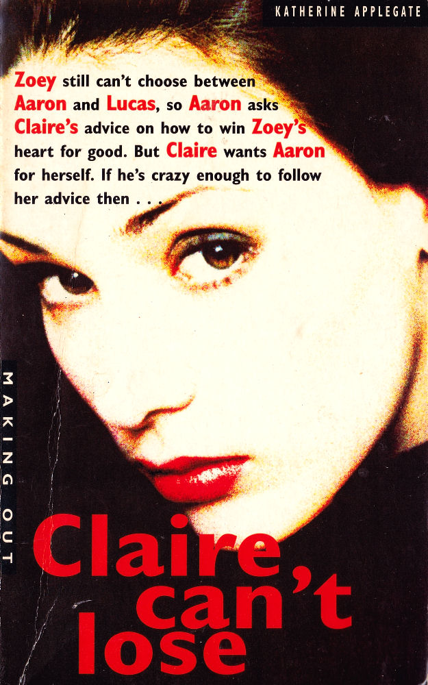 Making Out #12: Claire Can't Lose by Katherine Applegate (and Michael Grant)