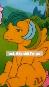 A yellow pegasus Pony, Masquerade, sitting on her hindquarters, with a defeated expression on her face, with the words 'fuck this shit I'm out' over the top of the image.